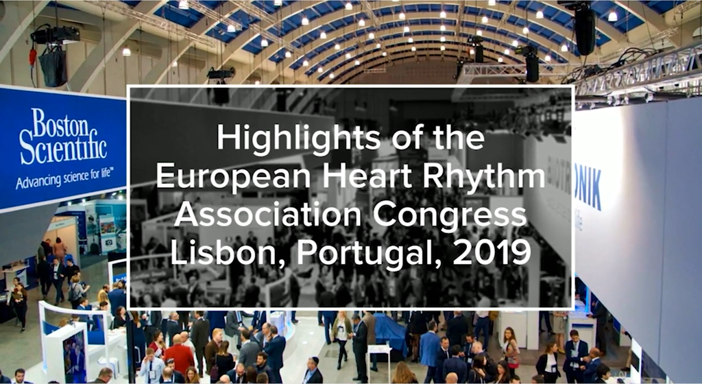 Highlights of the European Heart Rhythm Association Congress – Lisbon, Portugal, 2019