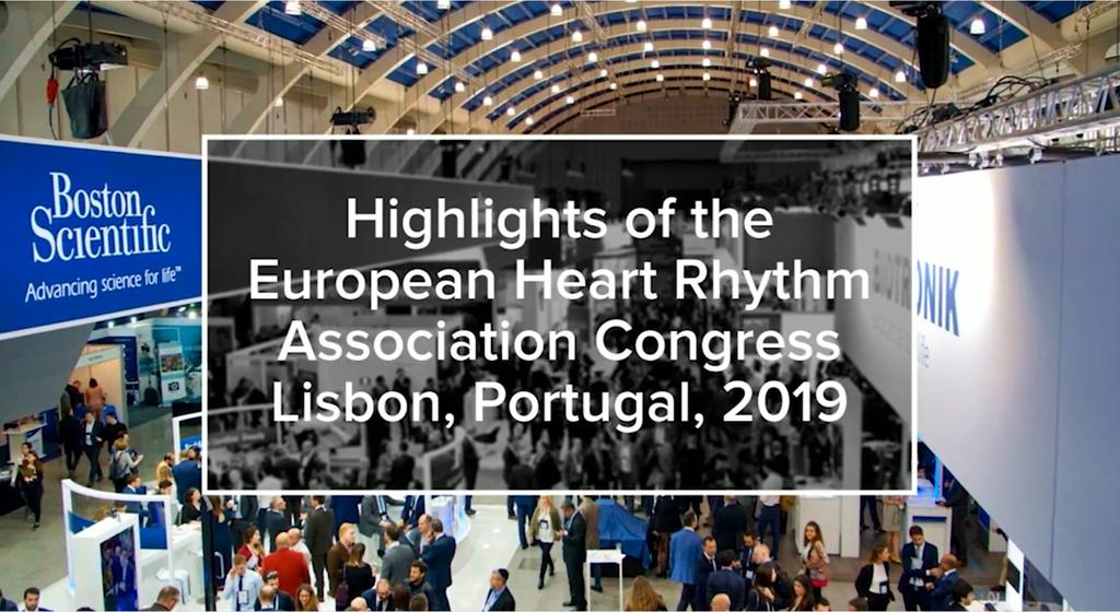 Highlights of the European Heart Rhythm Association Congress – Lisbon, Portugal, 2019